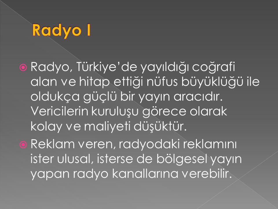  Radyo, Türkiye'de yayıldığı coğrafi alan ve hitap ettiği nüfus büyüklüğü ile oldukça güçlü bir yayın aracıdır. Vericilerin kuruluşu görece olarak ko
