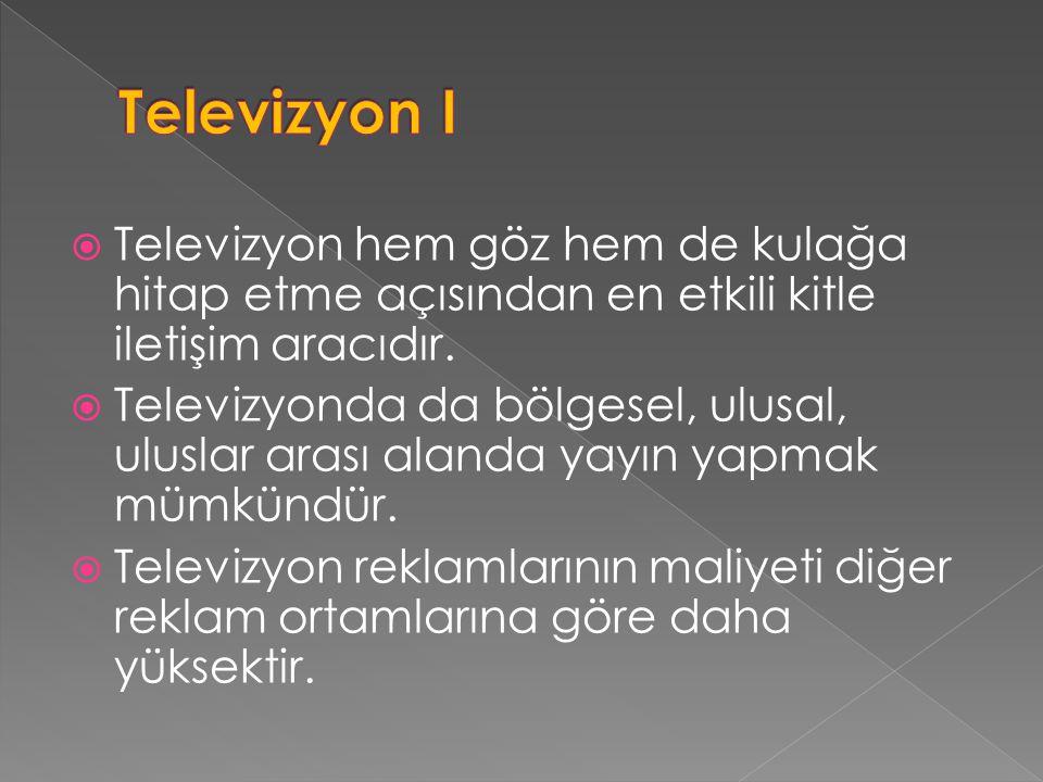  Televizyon hem göz hem de kulağa hitap etme açısından en etkili kitle iletişim aracıdır.  Televizyonda da bölgesel, ulusal, uluslar arası alanda ya