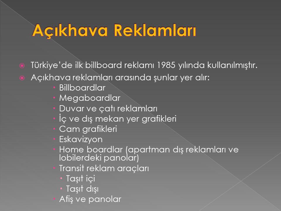  Türkiye'de ilk billboard reklamı 1985 yılında kullanılmıştır.  Açıkhava reklamları arasında şunlar yer alır:  Billboardlar  Megaboardlar  Duvar