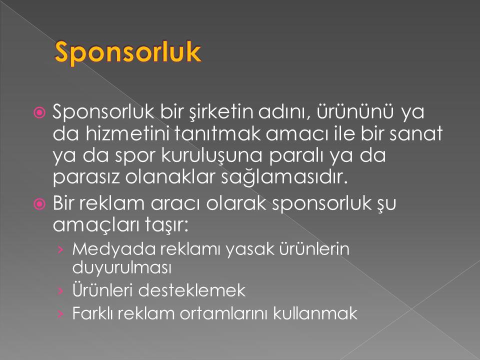  Sponsorluk bir şirketin adını, ürününü ya da hizmetini tanıtmak amacı ile bir sanat ya da spor kuruluşuna paralı ya da parasız olanaklar sağlamasıdı