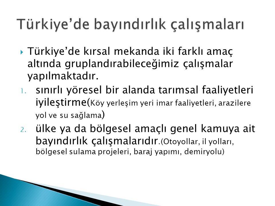  Türkiye'de kırsal mekanda iki farklı amaç altında gruplandırabileceğimiz çalışmalar yapılmaktadır. 1. sınırlı yöresel bir alanda tarımsal faaliyetle