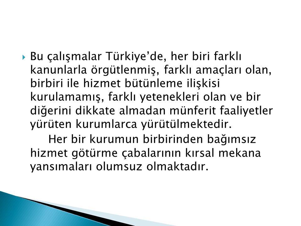 Bu çalışmalar Türkiye'de, her biri farklı kanunlarla örgütlenmiş, farklı amaçları olan, birbiri ile hizmet bütünleme ilişkisi kurulamamış, farklı ye