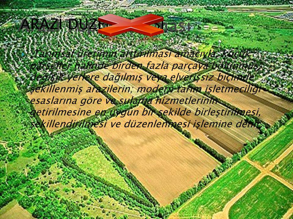  Tarımsal üretimin arttırılması amacıyla, küçük parseller halinde birden fazla parçaya bölünmüş, değişik yerlere dağılmış veya elverişsiz biçimde şek