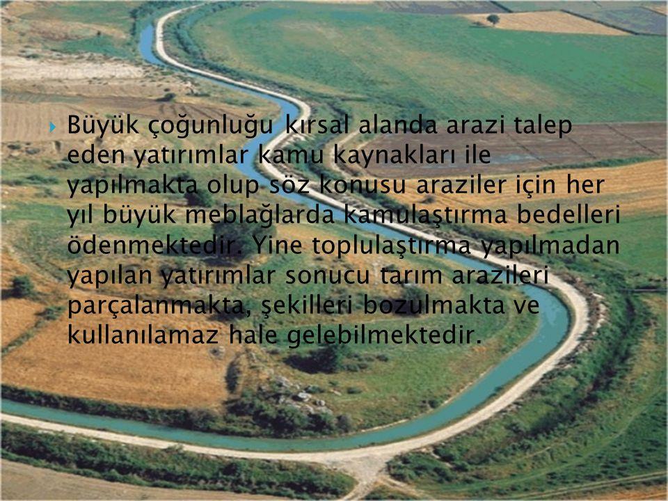  Büyük çoğunluğu kırsal alanda arazi talep eden yatırımlar kamu kaynakları ile yapılmakta olup söz konusu araziler için her yıl büyük meblağlarda kam