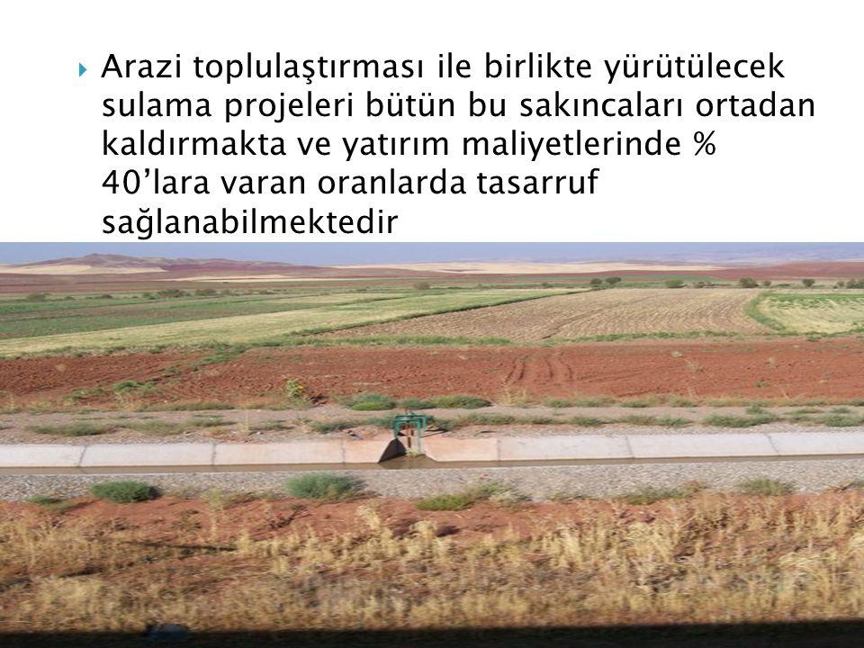  Arazi toplulaştırması ile birlikte yürütülecek sulama projeleri bütün bu sakıncaları ortadan kaldırmakta ve yatırım maliyetlerinde % 40'lara varan o