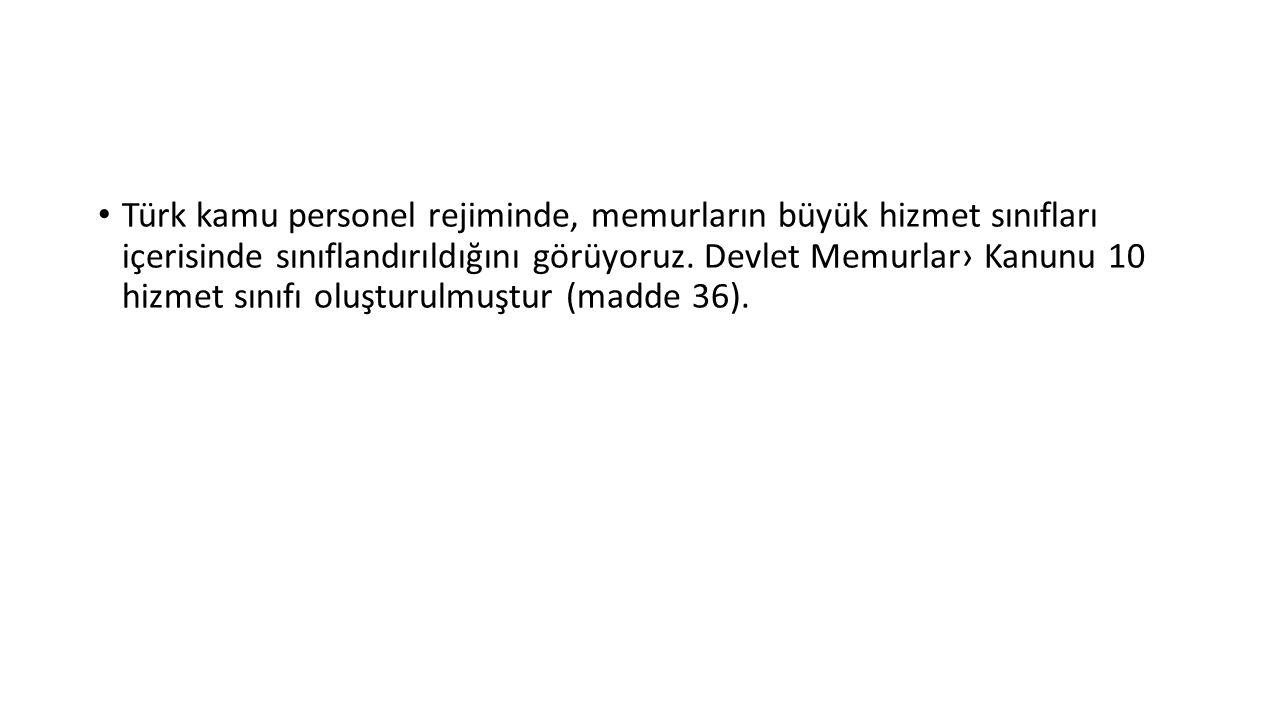 Türk kamu personel rejiminde, memurların büyük hizmet sınıfları içerisinde sınıflandırıldığını görüyoruz. Devlet Memurlar› Kanunu 10 hizmet sınıfı olu
