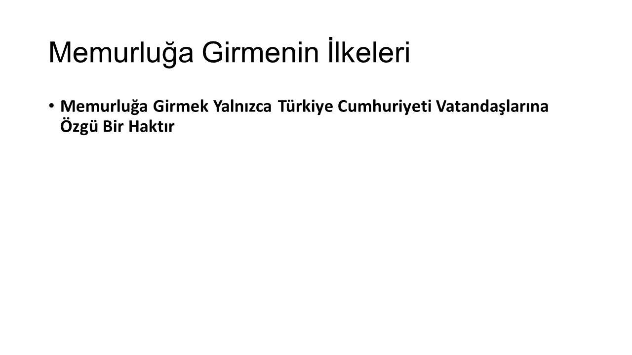 Memurluğa Girmenin İlkeleri Memurluğa Girmek Yalnızca Türkiye Cumhuriyeti Vatandaşlarına Özgü Bir Haktır