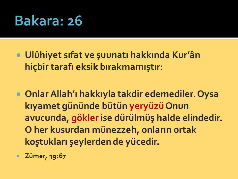  Ulûhiyet sıfat ve şuunatı hakkında Kur'ân hiçbir tarafı eksik bırakmamıştır:  Onlar Allah'ı hakkıyla takdir edemediler. Oysa kıyamet gününde bütün