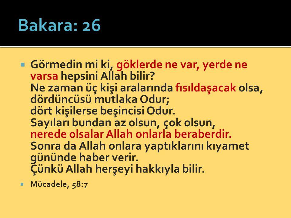  Görmedin mi ki, göklerde ne var, yerde ne varsa hepsini Allah bilir? Ne zaman üç kişi aralarında fısıldaşacak olsa, dördüncüsü mutlaka Odur; dört ki