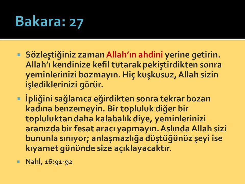  Sözleştiğiniz zaman Allah'ın ahdini yerine getirin. Allah'ı kendinize kefil tutarak pekiştirdikten sonra yeminlerinizi bozmayın. Hiç kuşkusuz, Allah