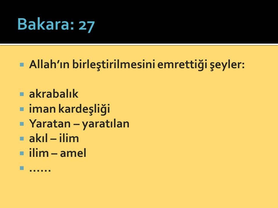 Allah'ın birleştirilmesini emrettiği şeyler:  akrabalık  iman kardeşliği  Yaratan – yaratılan  akıl – ilim  ilim – amel ......