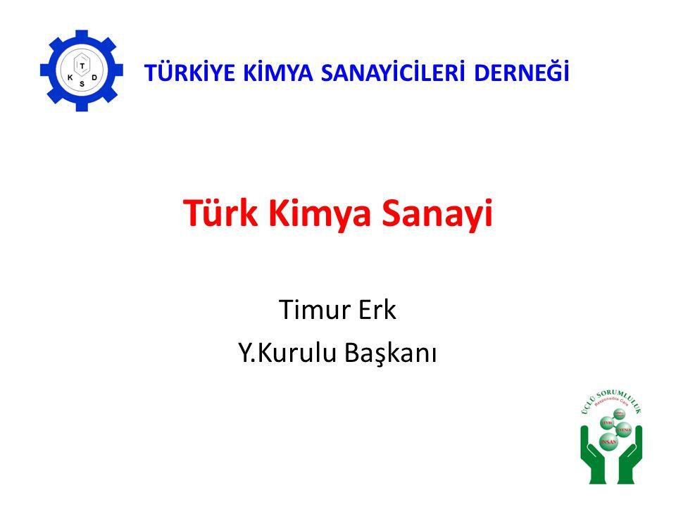 Türk Kimya Sanayi Timur Erk Y.Kurulu Başkanı TÜRKİYE KİMYA SANAYİCİLERİ DERNEĞİ