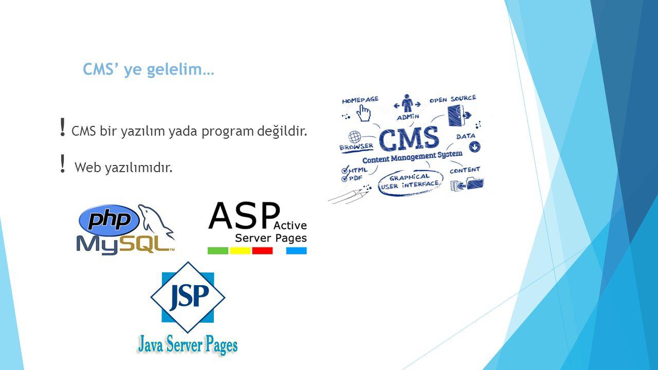 CMS' ye gelelim… ! CMS bir yazılım yada program değildir. ! Web yazılımıdır.
