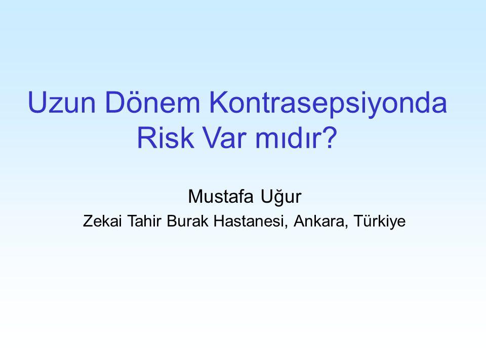 Uzun Dönem Kontrasepsiyonda Risk Var mıdır? Mustafa Uğur Zekai Tahir Burak Hastanesi, Ankara, Türkiye
