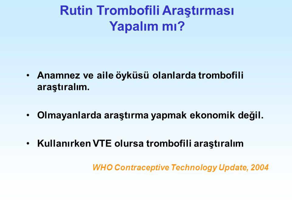 Rutin Trombofili Araştırması Yapalım mı? Anamnez ve aile öyküsü olanlarda trombofili araştıralım. Olmayanlarda araştırma yapmak ekonomik değil. Kullan