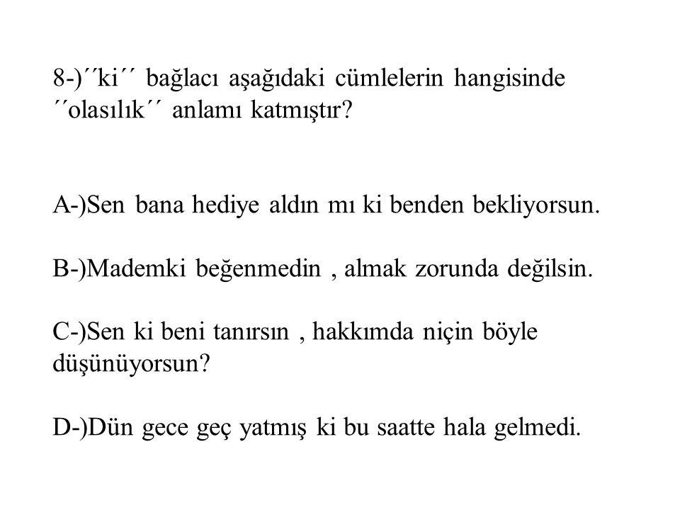 8-)´´ki´´ bağlacı aşağıdaki cümlelerin hangisinde ´´olasılık´´ anlamı katmıştır.