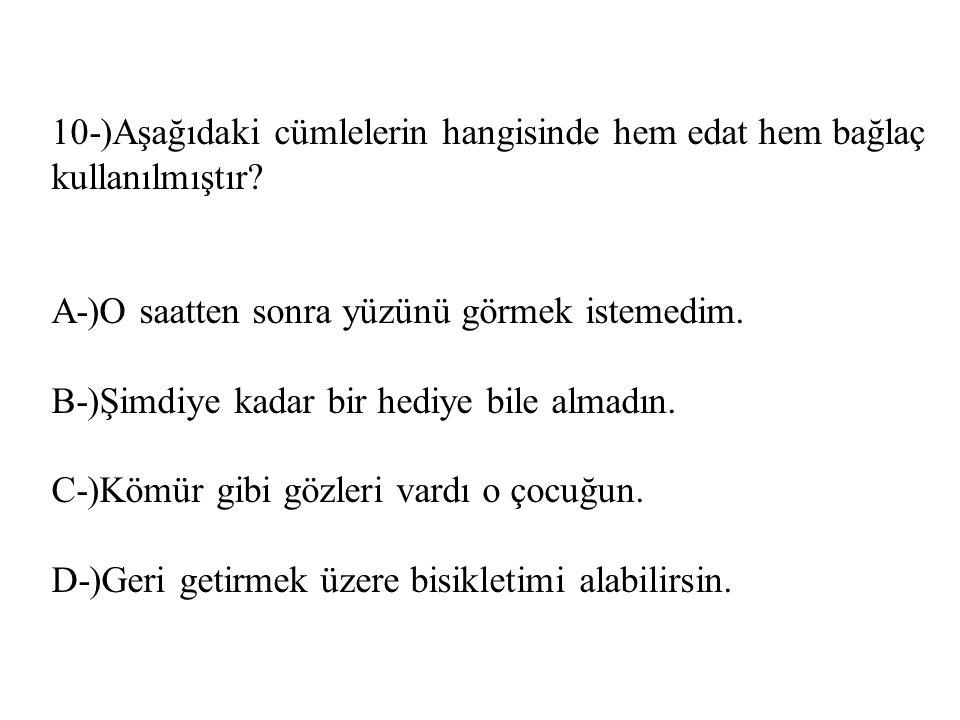 10-)Aşağıdaki cümlelerin hangisinde hem edat hem bağlaç kullanılmıştır.