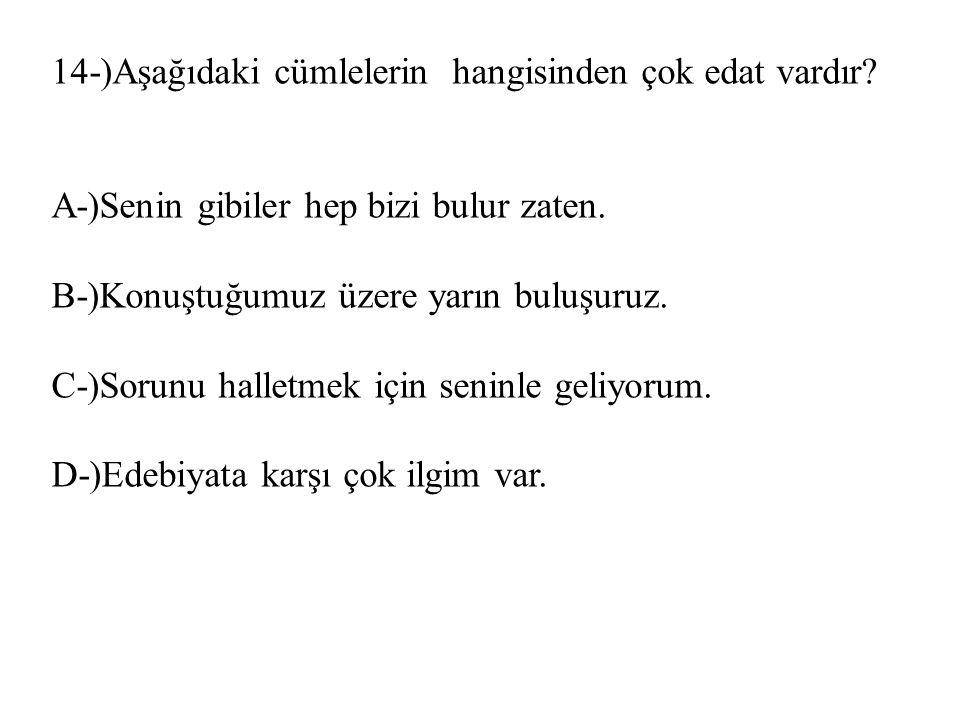 14-)Aşağıdaki cümlelerin hangisinden çok edat vardır.