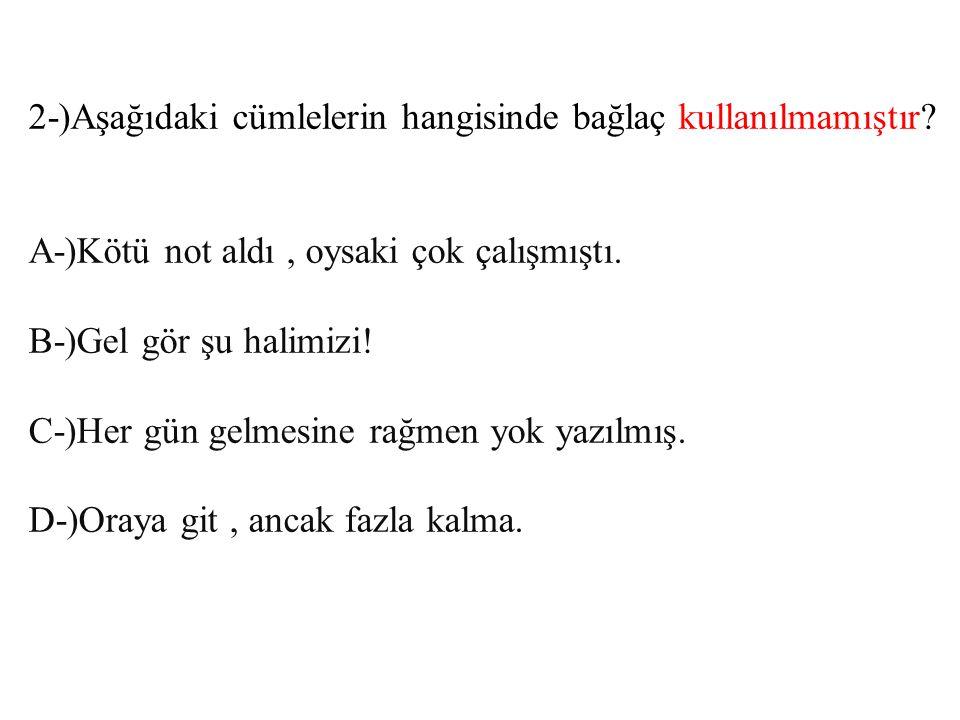 2-)Aşağıdaki cümlelerin hangisinde bağlaç kullanılmamıştır.