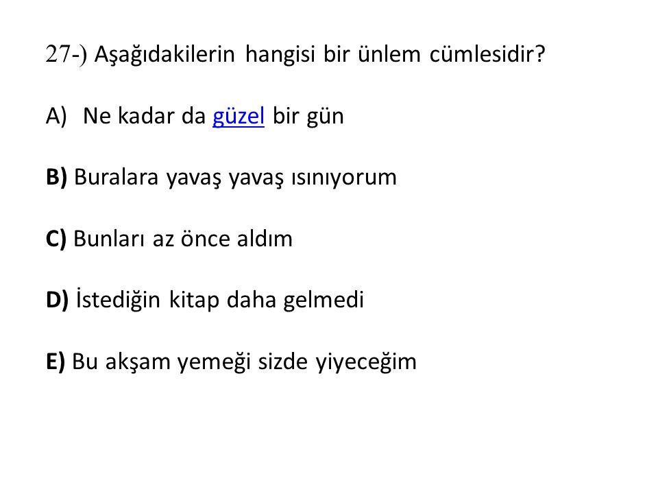 27-) Aşağıdakilerin hangisi bir ünlem cümlesidir.