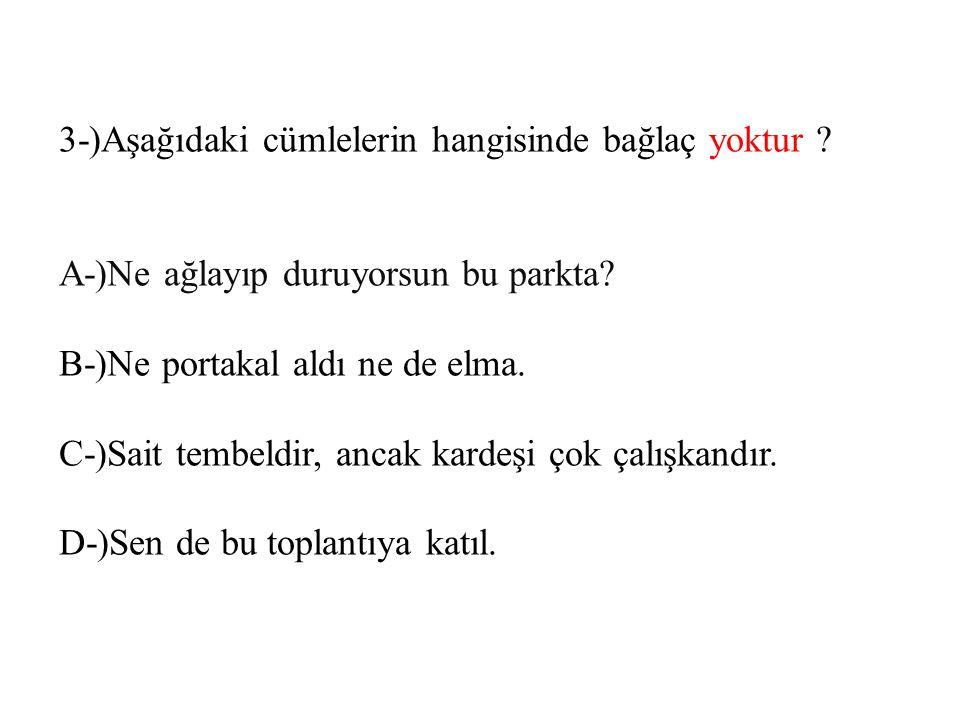 3-)Aşağıdaki cümlelerin hangisinde bağlaç yoktur .