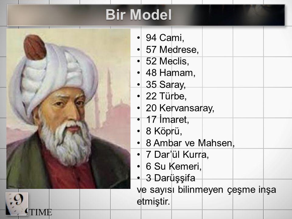 94 Cami, 57 Medrese, 52 Meclis, 48 Hamam, 35 Saray, 22 Türbe, 20 Kervansaray, 17 İmaret, 8 Köprü, 8 Ambar ve Mahsen, 7 Dar'ül Kurra, 6 Su Kemeri, 3 Darüşşifa ve sayısı bilinmeyen çeşme inşa etmiştir.