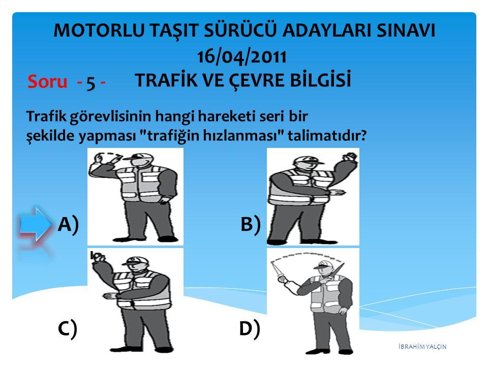 İBRAHİM YALÇIN A) B) C) D) Trafik görevlisinin hangi hareketi seri bir şekilde yapması