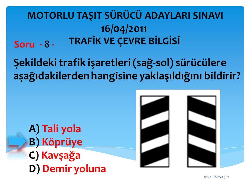 İBRAHİM YALÇIN Şekildeki trafik işaretleri (sağ-sol) sürücülere aşağıdakilerden hangisine yaklaşıldığını bildirir? Soru - 8 - A) Tali yola B) Köprüye