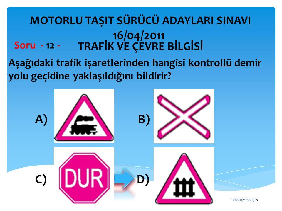 İBRAHİM YALÇIN Aşağıdaki trafik işaretlerinden hangisi kontrollü demir yolu geçidine yaklaşıldığını bildirir? Soru - 12 - TRAFİK VE ÇEVRE BİLGİSİ MOTO