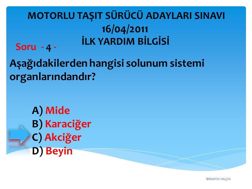 İBRAHİM YALÇIN A) Mide B) Karaciğer C) Akciğer D) Beyin Aşağıdakilerden hangisi solunum sistemi organlarındandır? Soru - 4 - İLK YARDIM BİLGİSİ MOTORL