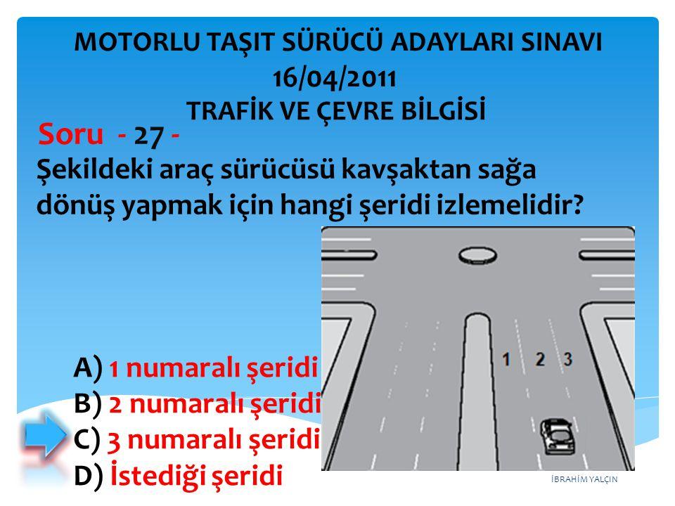 İBRAHİM YALÇIN Şekildeki araç sürücüsü kavşaktan sağa dönüş yapmak için hangi şeridi izlemelidir? Soru - 27 - A) 1 numaralı şeridi B) 2 numaralı şerid