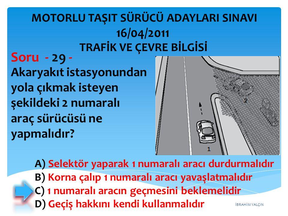 İBRAHİM YALÇIN Akaryakıt istasyonundan yola çıkmak isteyen şekildeki 2 numaralı araç sürücüsü ne yapmalıdır? Soru - 29 - A) Selektör yaparak 1 numaral