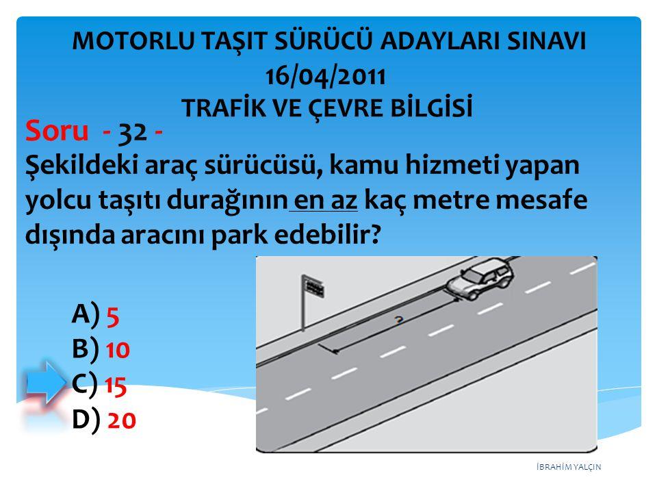 İBRAHİM YALÇIN Şekildeki araç sürücüsü, kamu hizmeti yapan yolcu taşıtı durağının en az kaç metre mesafe dışında aracını park edebilir? Soru - 32 - A)