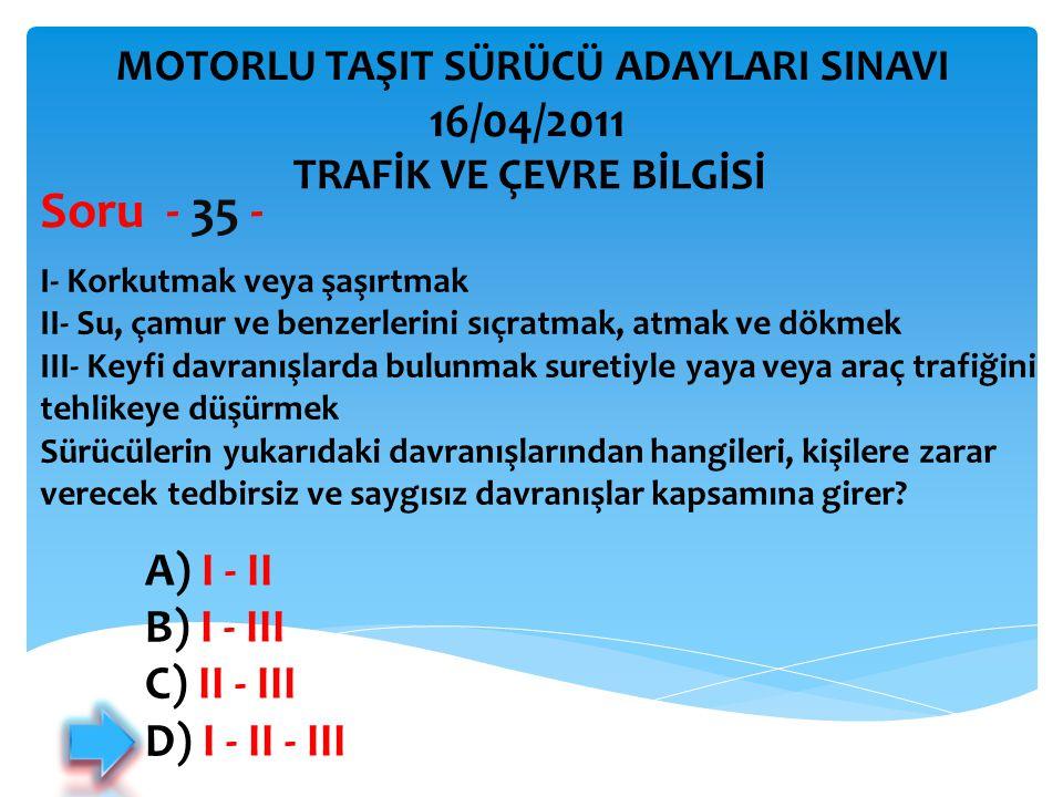 I- Korkutmak veya şaşırtmak II- Su, çamur ve benzerlerini sıçratmak, atmak ve dökmek III- Keyfi davranışlarda bulunmak suretiyle yaya veya araç trafiğ