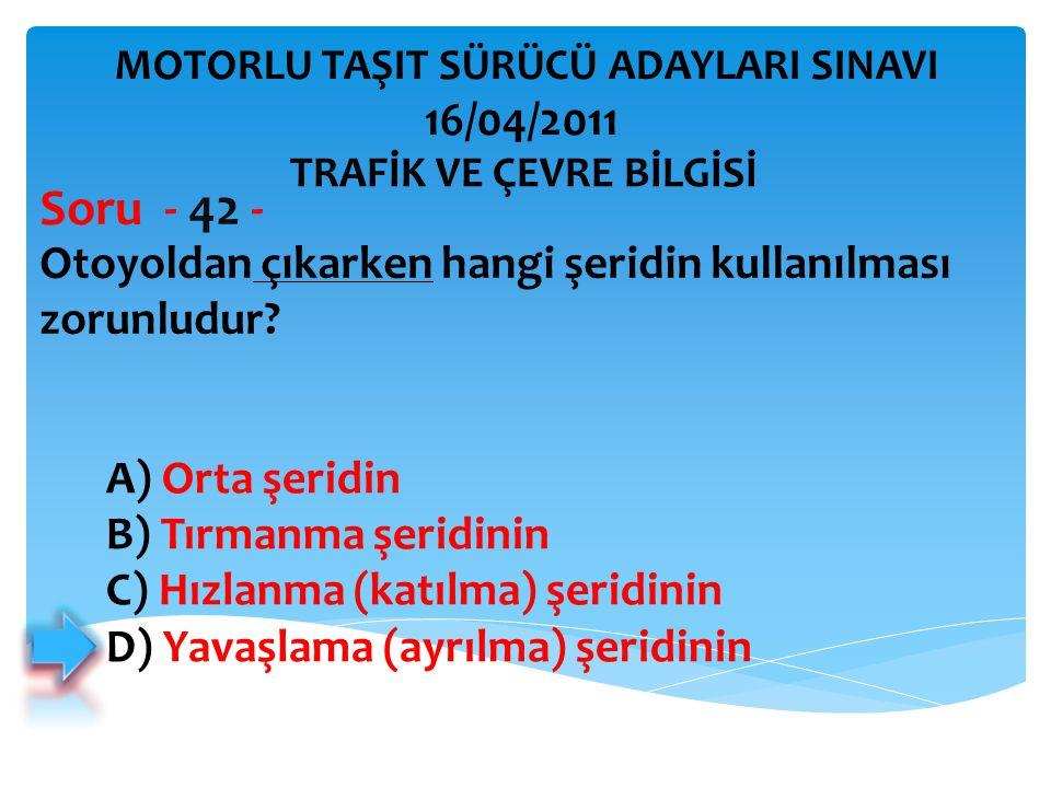 Otoyoldan çıkarken hangi şeridin kullanılması zorunludur? Soru - 42 - A) Orta şeridin B) Tırmanma şeridinin C) Hızlanma (katılma) şeridinin D) Yavaşla