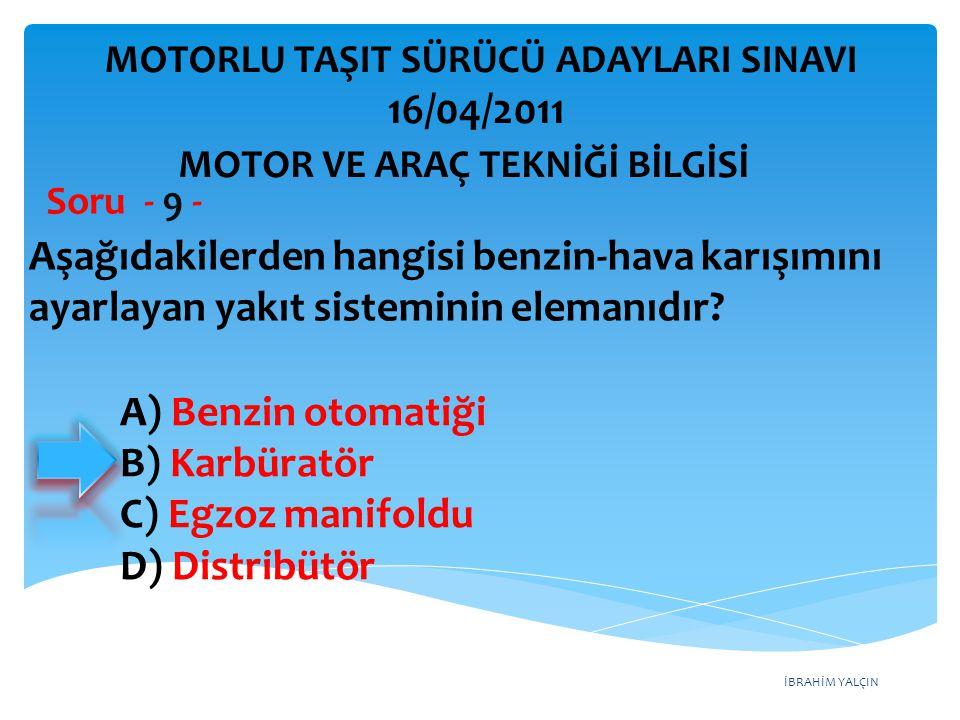 İBRAHİM YALÇIN Aşağıdakilerden hangisi benzin-hava karışımını ayarlayan yakıt sisteminin elemanıdır? Soru - 9 - A) Benzin otomatiği B) Karbüratör C) E