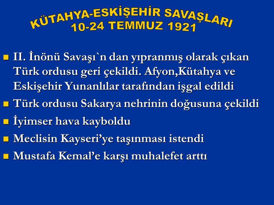II. İnönü Savaşı`n dan yıpranmış olarak çıkan Türk ordusu geri çekildi. Afyon,Kütahya ve Eskişehir Yunanlılar tarafından işgal edildi II. İnönü Savaşı
