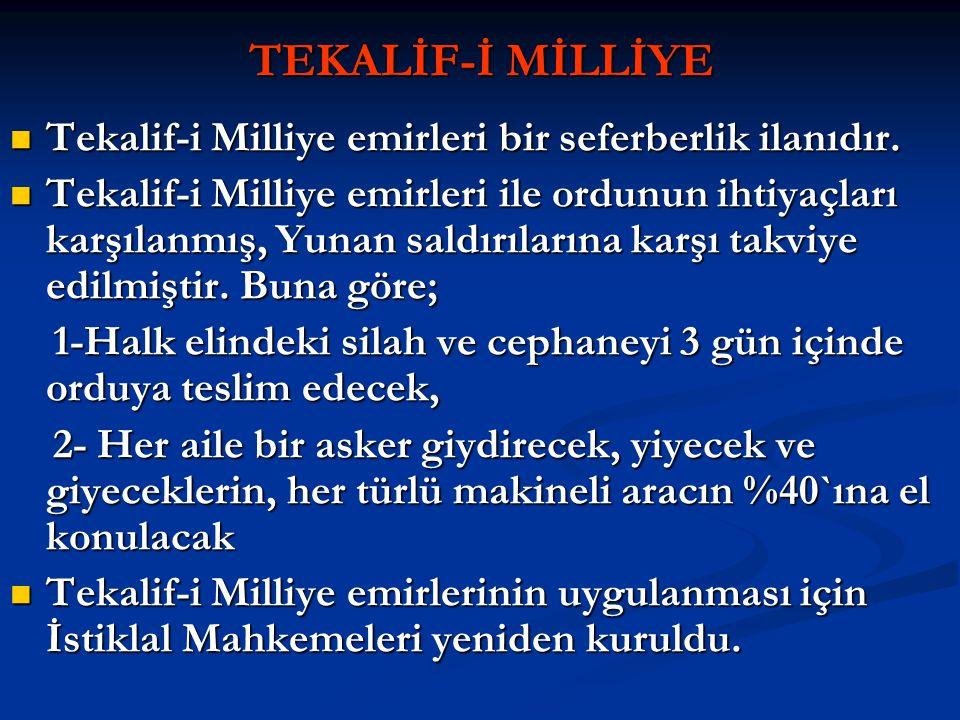 TEKALİF-İ MİLLİYE Tekalif-i Milliye emirleri bir seferberlik ilanıdır. Tekalif-i Milliye emirleri ile ordunun ihtiyaçları karşılanmış, Yunan saldırıla