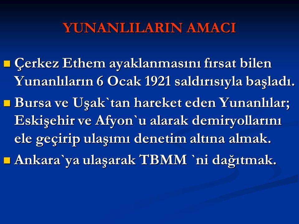 YUNANLILARIN AMACI Çerkez Ethem ayaklanmasını fırsat bilen Yunanlıların 6 Ocak 1921 saldırısıyla başladı. Çerkez Ethem ayaklanmasını fırsat bilen Yuna
