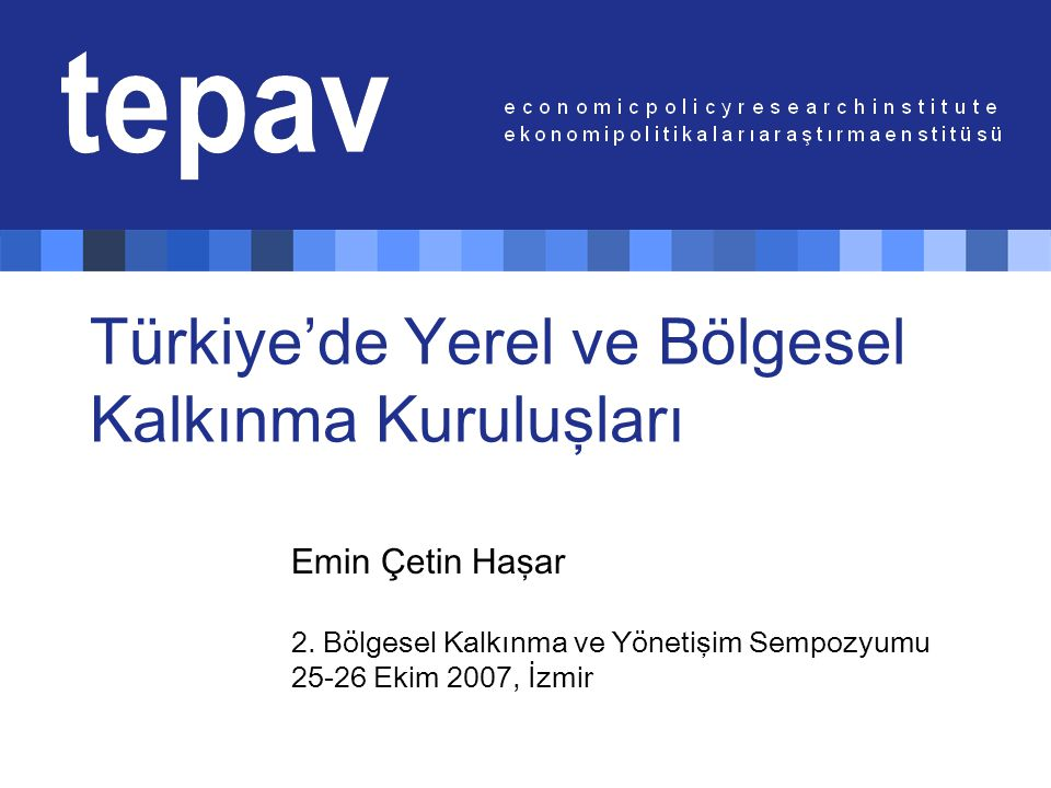 Türkiye'de Yerel ve Bölgesel Kalkınma Kuruluşları Emin Çetin Haşar 2. Bölgesel Kalkınma ve Yönetişim Sempozyumu 25-26 Ekim 2007, İzmir