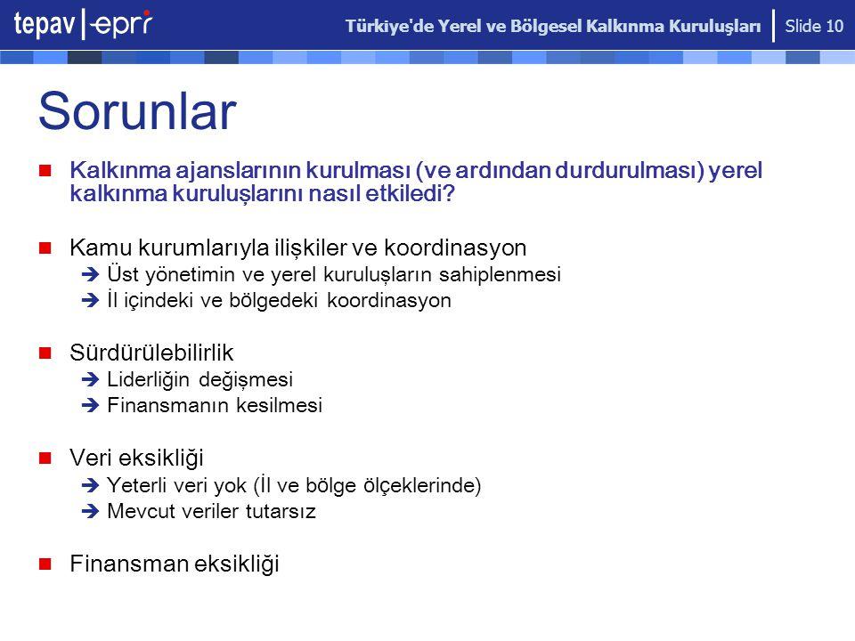 Türkiye'de Yerel ve Bölgesel Kalkınma Kuruluşları Slide 10 Sorunlar Kalkınma ajanslarının kurulması (ve ardından durdurulması) yerel kalkınma kuruluşl