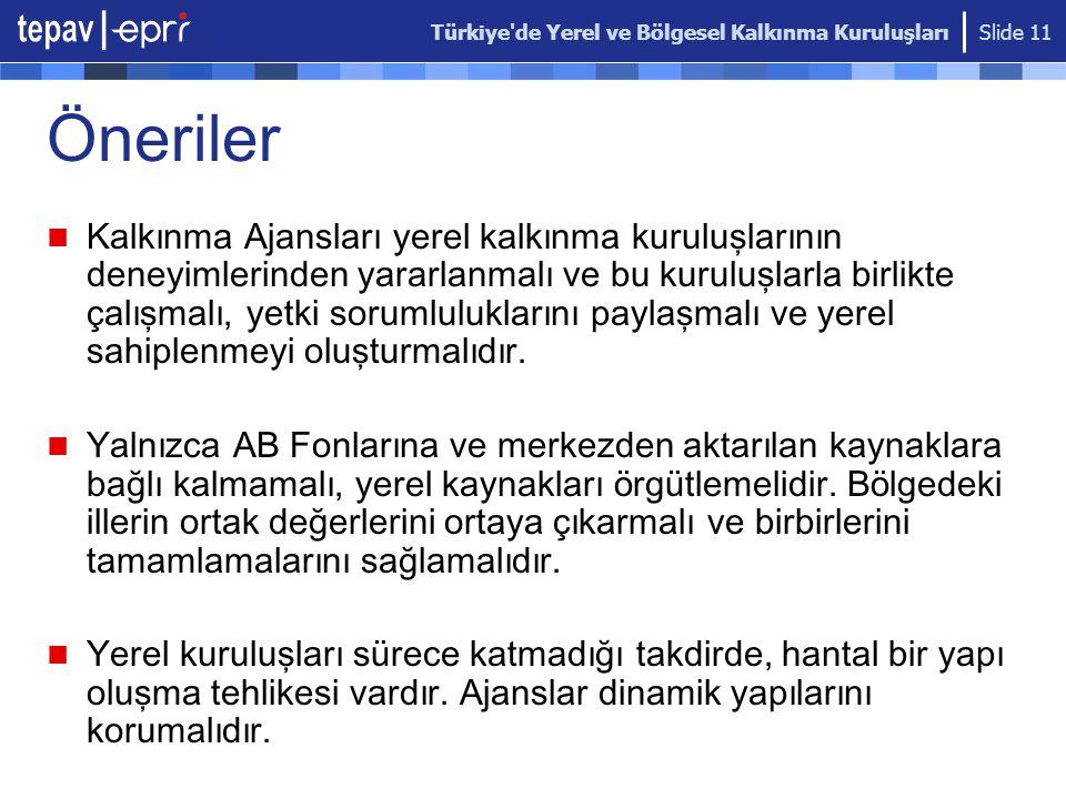 Türkiye'de Yerel ve Bölgesel Kalkınma Kuruluşları Slide 11 Ö neriler Kalkınma Ajansları yerel kalkınma kuruluşlarının deneyimlerinden yararlanmalı ve