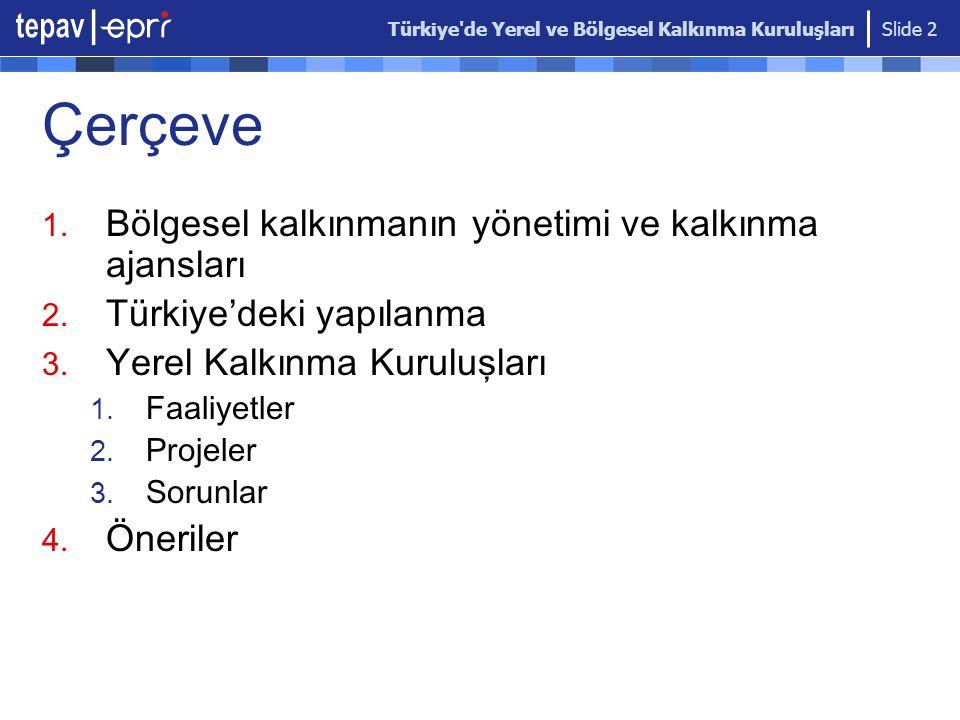 Türkiye'de Yerel ve Bölgesel Kalkınma Kuruluşları Slide 2 Çerçeve 1. Bölgesel kalkınmanın yönetimi ve kalkınma ajansları 2. Türkiye'deki yapılanma 3.