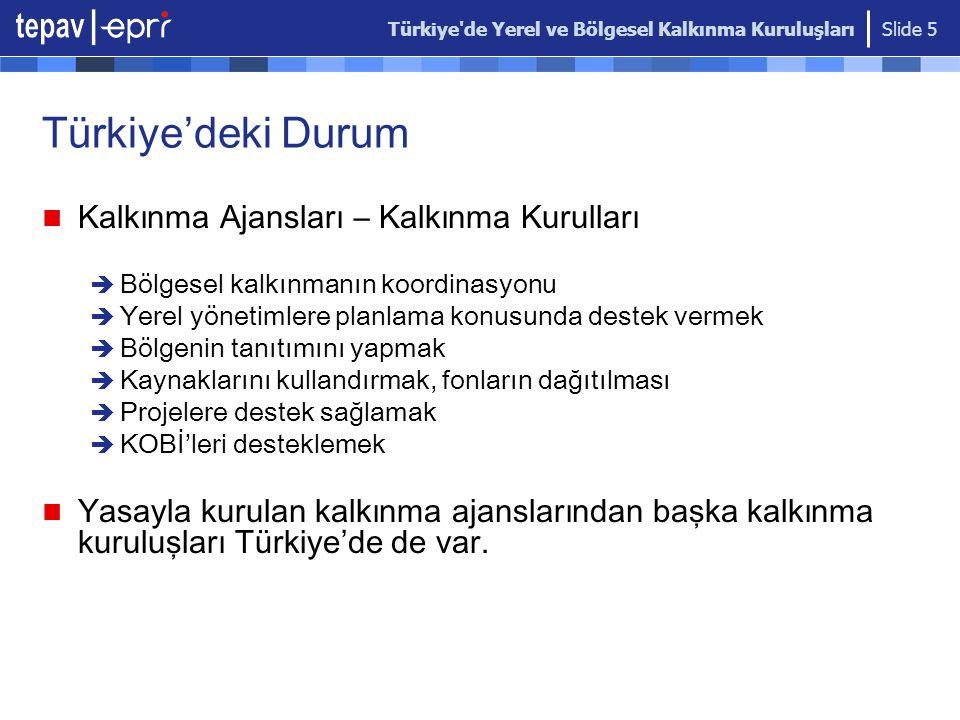 Türkiye'de Yerel ve Bölgesel Kalkınma Kuruluşları Slide 5 Türkiye'deki Durum Kalkınma Ajansları – Kalkınma Kurulları  Bölgesel kalkınmanın koordinasy