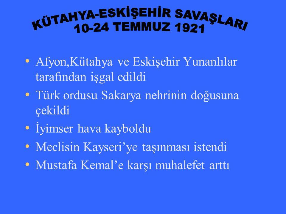 Afyon,Kütahya ve Eskişehir Yunanlılar tarafından işgal edildi Türk ordusu Sakarya nehrinin doğusuna çekildi İyimser hava kayboldu Meclisin Kayseri'ye