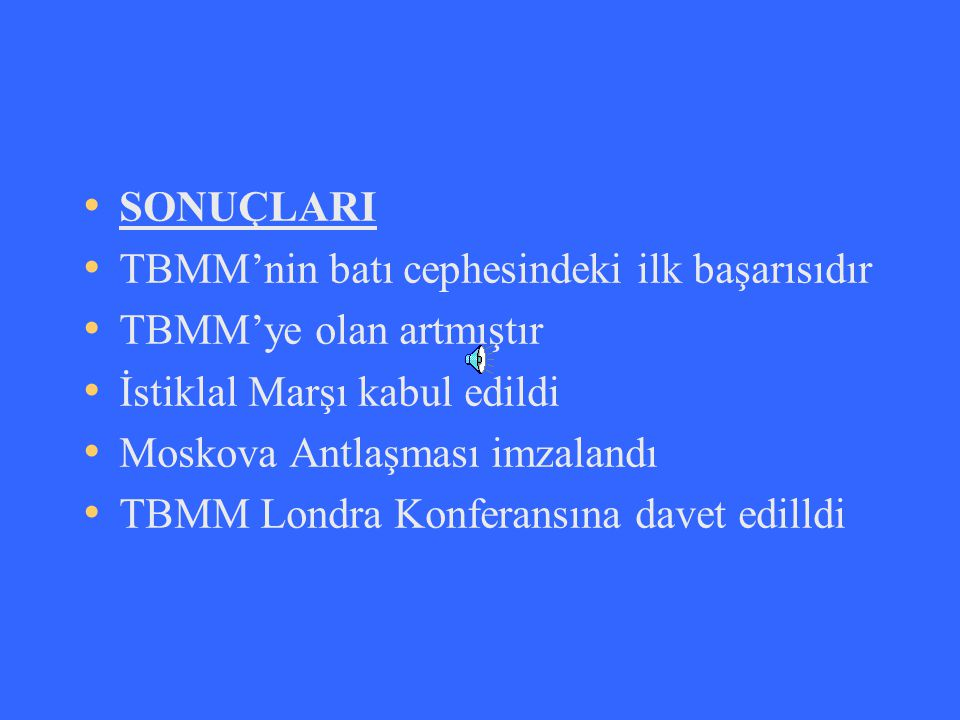 SONUÇLARI TBMM'nin batı cephesindeki ilk başarısıdır TBMM'ye olan artmıştır İstiklal Marşı kabul edildi Moskova Antlaşması imzalandı TBMM Londra Konfe