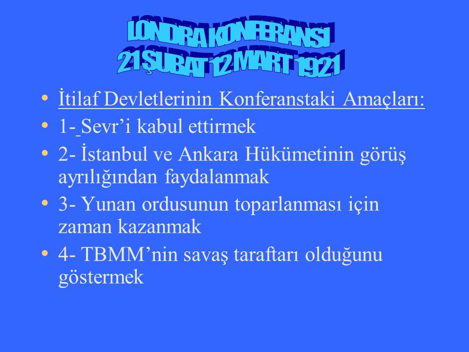 İtilaf Devletlerinin Konferanstaki Amaçları: 1- Sevr'i kabul ettirmek 2- İstanbul ve Ankara Hükümetinin görüş ayrılığından faydalanmak 3- Yunan ordusu