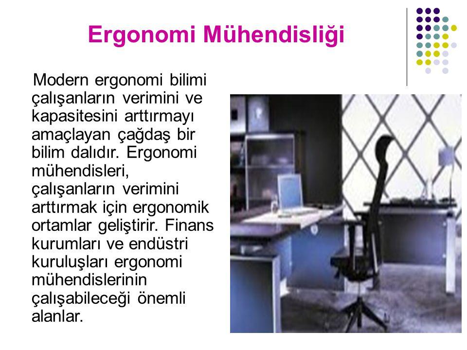 Ergonomi Mühendisliği Modern ergonomi bilimi çalışanların verimini ve kapasitesini arttırmayı amaçlayan çağdaş bir bilim dalıdır. Ergonomi mühendisler