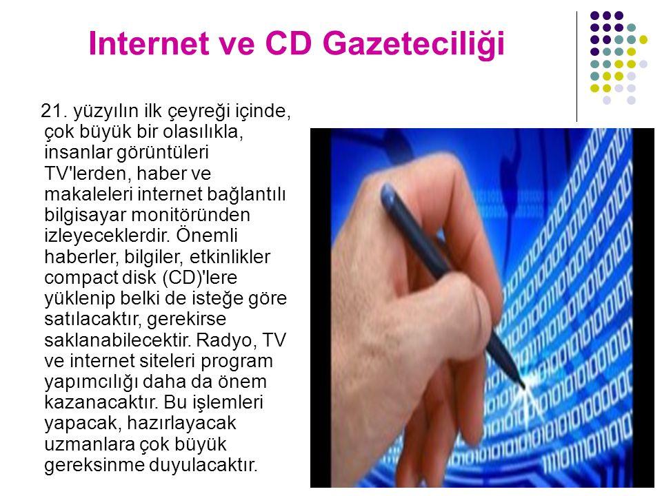 Internet ve CD Gazeteciliği 21. yüzyılın ilk çeyreği içinde, çok büyük bir olasılıkla, insanlar görüntüleri TV'lerden, haber ve makaleleri internet ba