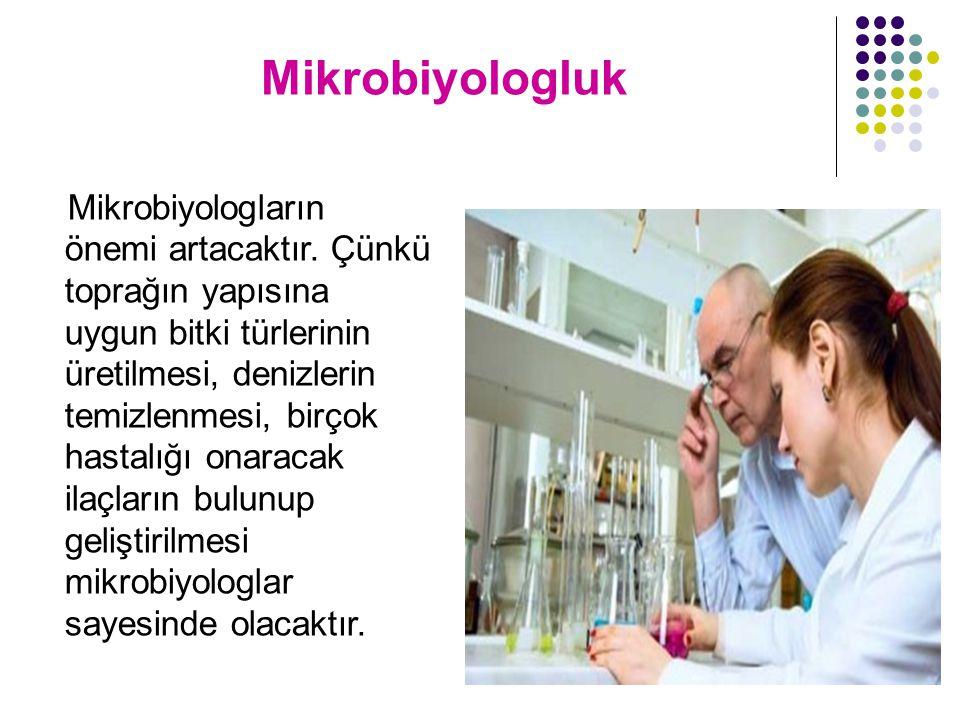 Mikrobiyologluk Mikrobiyologların önemi artacaktır.